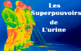 LES SUPERPOUVOIRS DE L'URINE