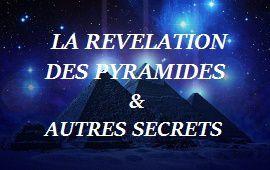 LA RÉVÉLATION DES PYRAMIDES ET AUTRES SECRETS