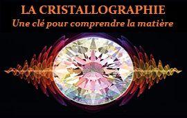 LA CRISTALLOGRAPHIE : Une clé pour comprendre la matière