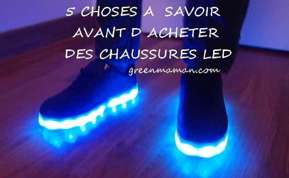 5 choses savoir avant d 39 acheter des chaussures led green maman. Black Bedroom Furniture Sets. Home Design Ideas