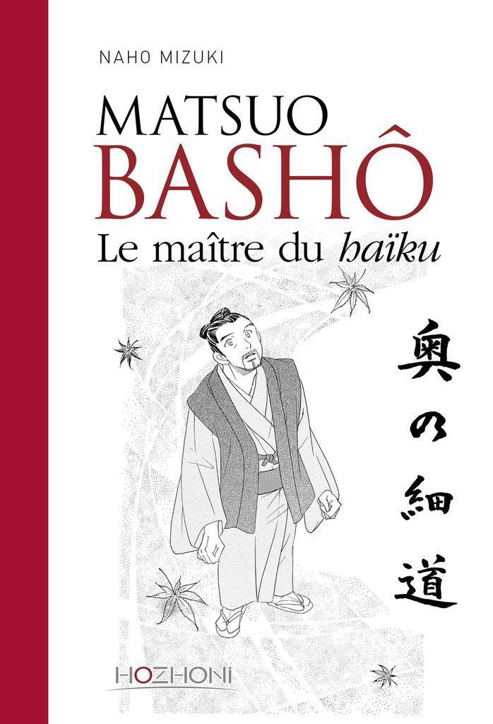 Naho Mizuki, &quot&#x3B;Matsuo Bashô. Le maître du haïku&quot&#x3B;