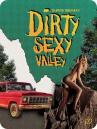 Olivier Bruneau, &quot&#x3B;Dirty sexy valley&quot&#x3B;
