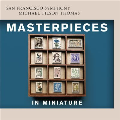 Masterpieces in Miniature - San Francisco Symphony, Michael Tilson Thomas