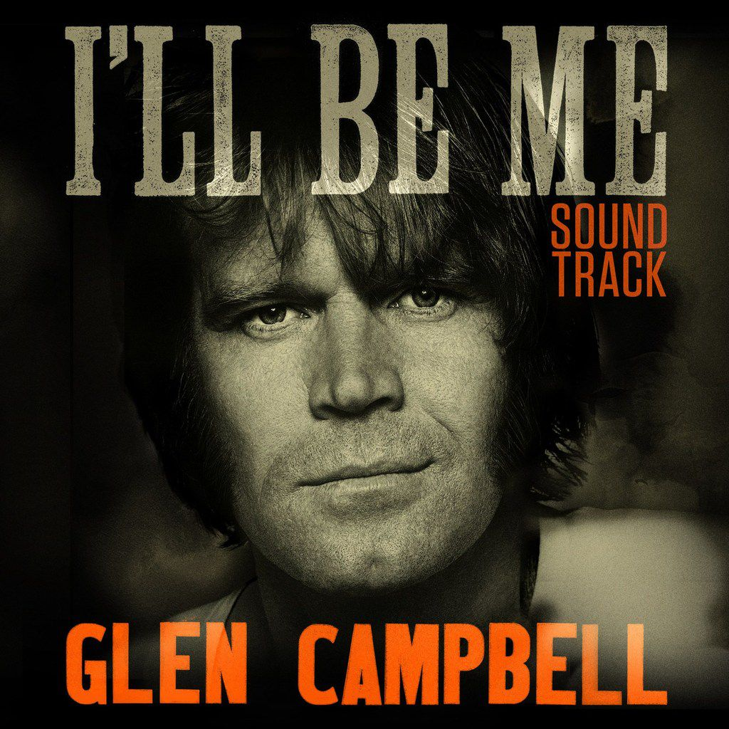 Glen Campbell...I'll Be Me - Film und Soundtrack