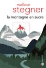 La montagne en sucre, de Wallace Stegner