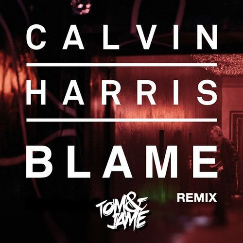 Blame (TOM &amp&#x3B; JAME REMIX)