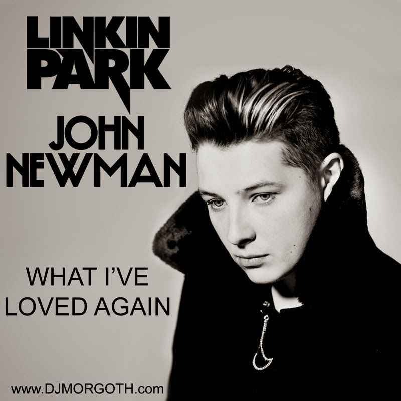 DJ Morgoth - What I've Loved Again (Linkin Park vs. John Newman)