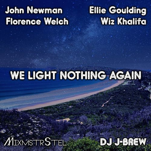 We Light Nothing Again - John Newman vs. Ellie Goulding and more (MixmstrStel &amp&#x3B; DJ J-Brew)