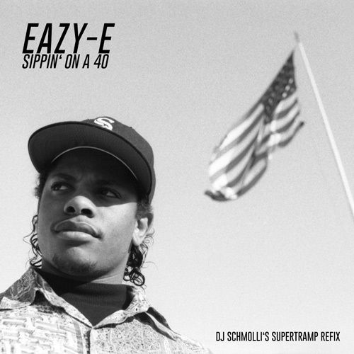 Eazy-E – Sippin' On A 40 (DJ Schmolli's Supertramp Refix)