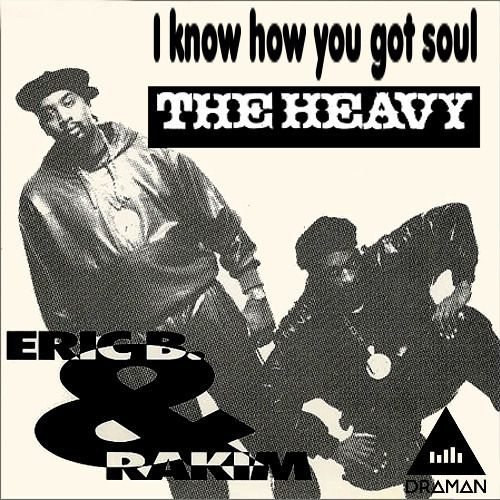 Eric B &amp&#x3B; Rakim Vs. The Heavy - I know how you got soul