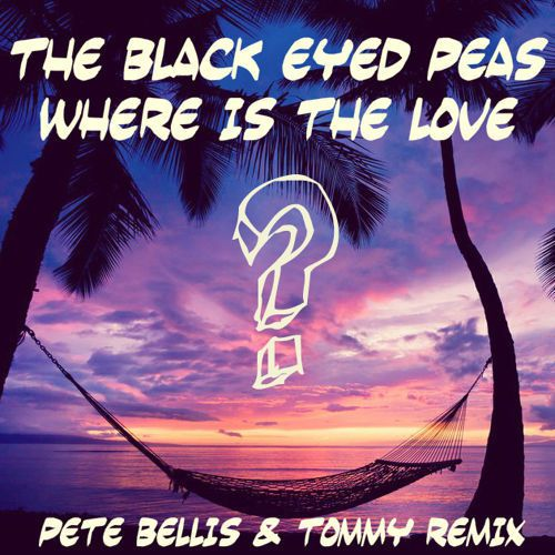 The Black Eyed Peas - Where Is The Love (Pete Bellis &amp&#x3B; Tommy Remix)