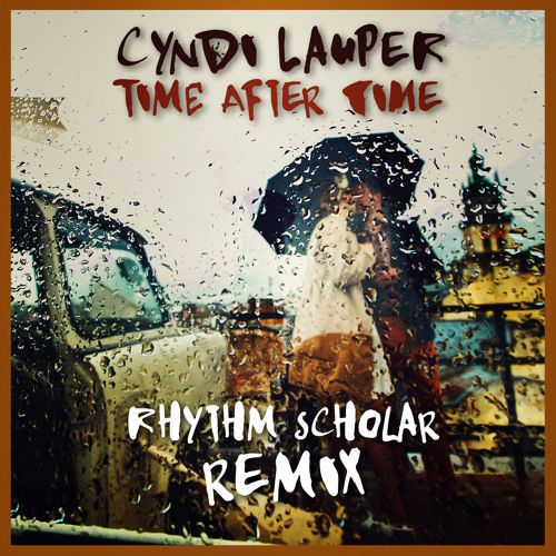 Cyndi Lauper - Time After Time (Rhythm Scholar Remix)