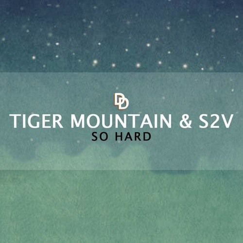 Tiger Mountain &amp&#x3B; S2V - So Hard (Radio Edit)