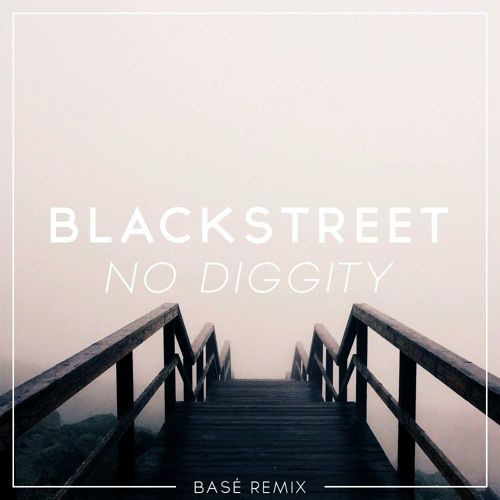 Blackstreet - No Diggity (Basé Remix)