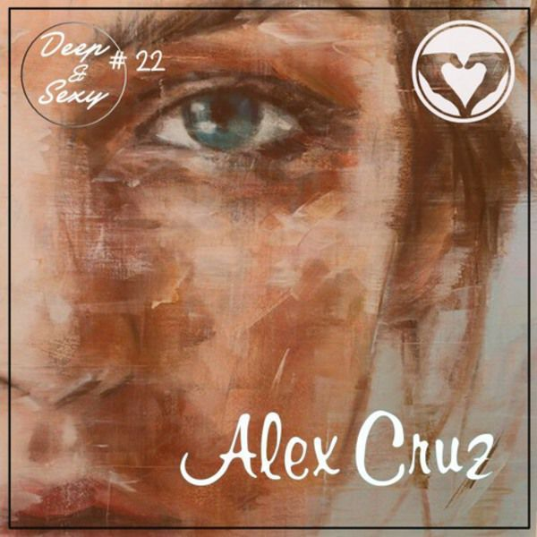 Alex Cruz - Deep &amp&#x3B; Sexy Podcast #22