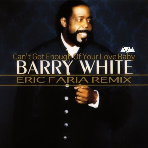 Barry White - Can't Get Enough Of Your Love Baby (Eric Faria Remix)