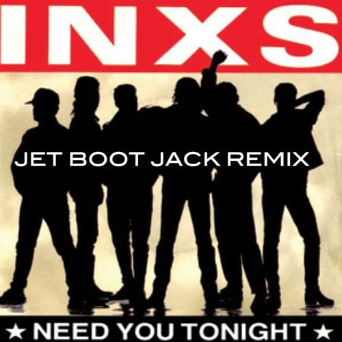 INXS - Need You Tonight (Jet Boot Jack Remix)