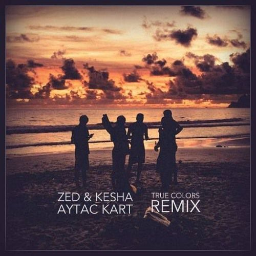 Zedd &amp&#x3B; Kesha - True Colors (Aytac Kart Remix)