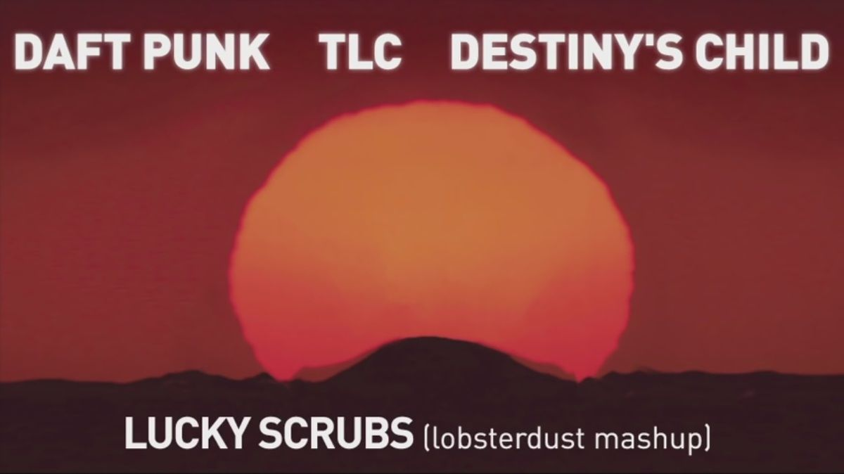 lobsterdust - Lucky Scrubs (Daft Punk x TLC x Destiny's Child)