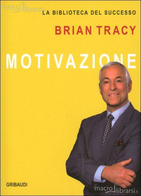 Brian Tracy: Motivazione - Libro