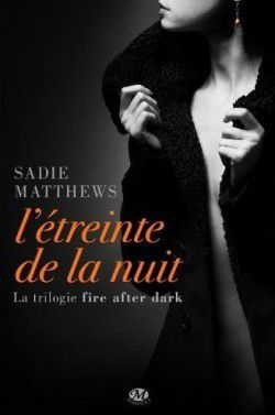 Fire after dark : L'étreinte de la nuit - Sadie Matthews