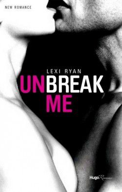Unbreak me - Lexi Ryan