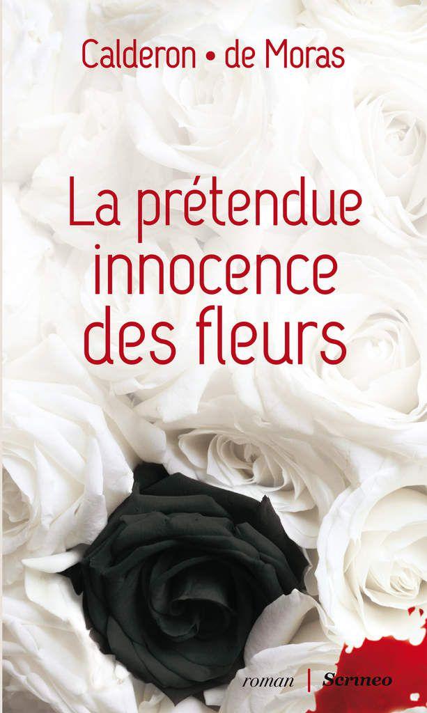 La Prétendue innocence des fleurs - Franck Calderon et Hervé de Moras