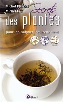 Secrets des plantes pour se soigner naturellement, Michel Pierre et Michel Lys