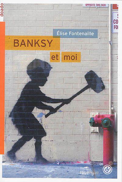 Banksy et moi de Elise Fontenaille