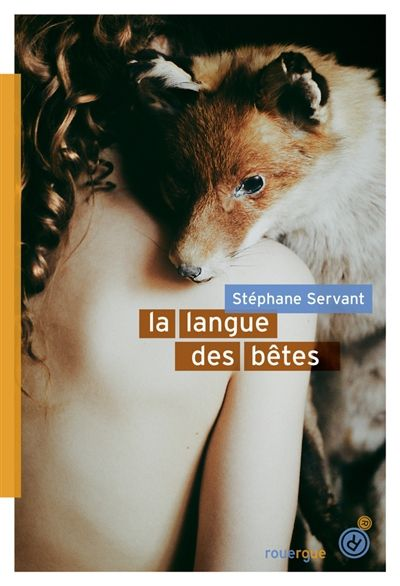 La langue des bêtes de Stephane Servant