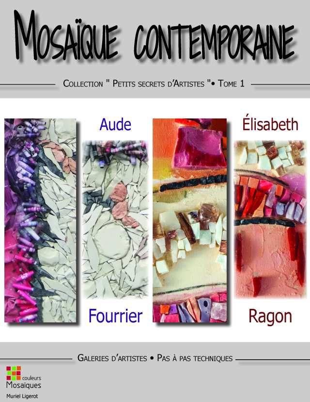 Mosaïque contemporaine - Petits secrets d'artistes - Tome 1 : Aude Fourrier et Elisabeth Ragon - éditions Couleur Mosaïque