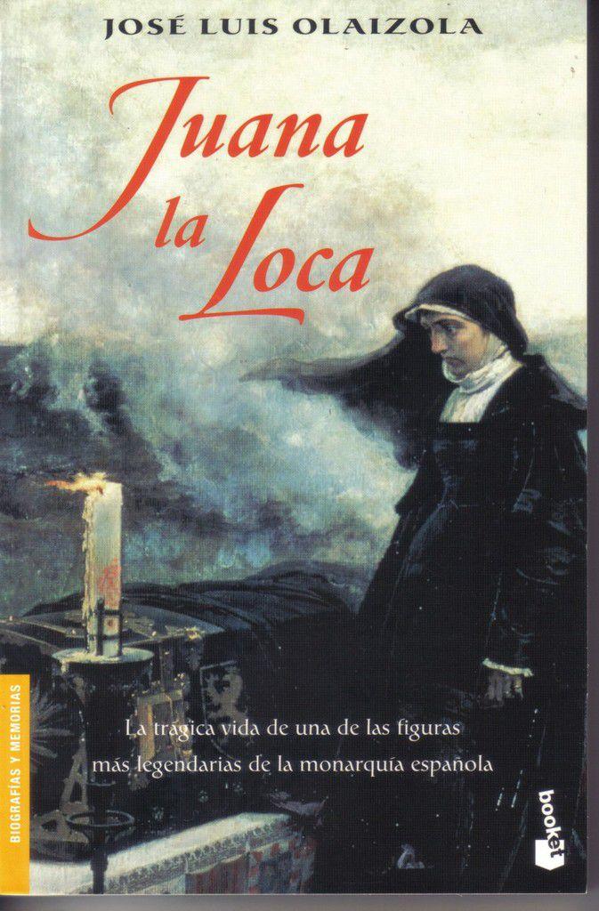 Juana la Loca - José Luis de Olaizola