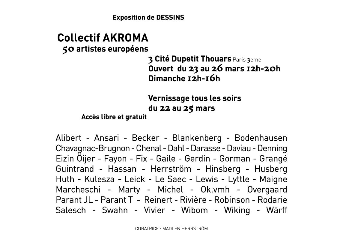 Avec le collectif Akroma, je présenterai entre 10 et 15 petits formats, 3 cité du Petit Thouars dans le 3ème à Paris, tout près du Carreau du Temple où se tiendra Drawing Now aux mèmes dates.du 22 au 26 mars