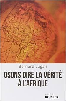 Bernard Lugan : &quot&#x3B;Osons dire la vérité à l'Afrique&quot&#x3B;