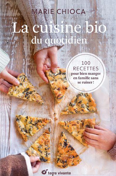 Très Beau Livre La Cuisine Bio Du Quotidien Recettes Pour - Editer un livre de cuisine