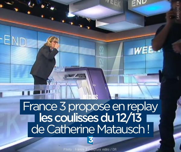 France 3 propose en replay les coulisses du 12/13 de Catherine Matausch ! #fail