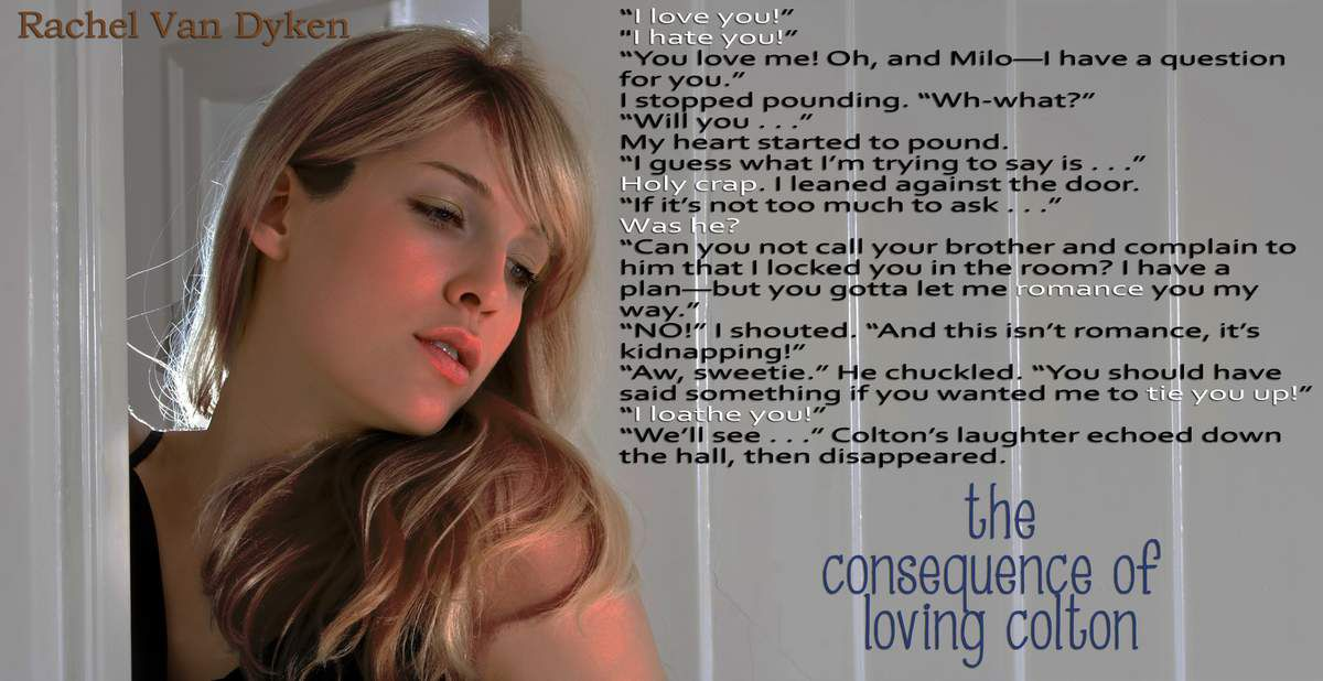 The Consequence of Loving Colton by Rachel Van Dyken Prologue and Teaser Blitz and Tour