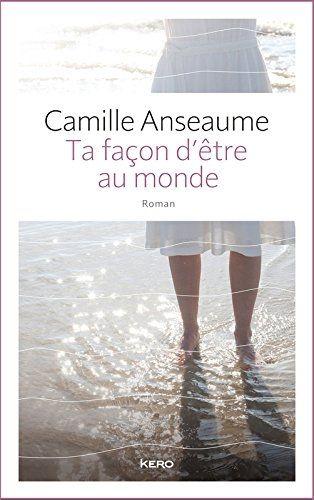 Ta façon d'être au monde de Camille Anseaume