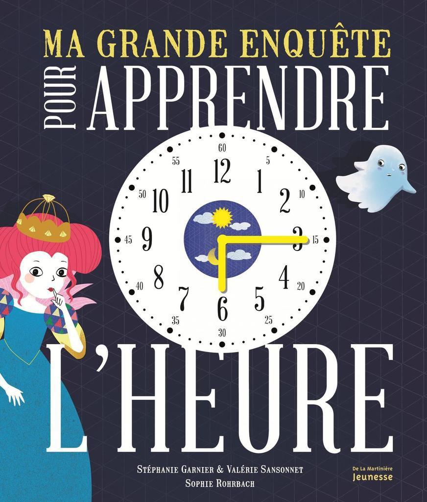 Ma grande enquête pour apprendre à lire l'heure de Stéphanie Garnier et Valérie Sansonnet