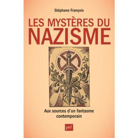À propos des &quot&#x3B;Mystères du Nazisme, aux sources d'un fantasme contemporain&quot&#x3B; de Stéphane FRANÇOIS, (Presses universitaires de France, 2015)