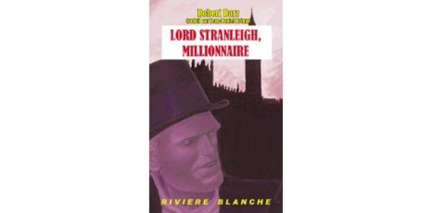 Robert BARR : Lord Stranleigh, millionnaire.