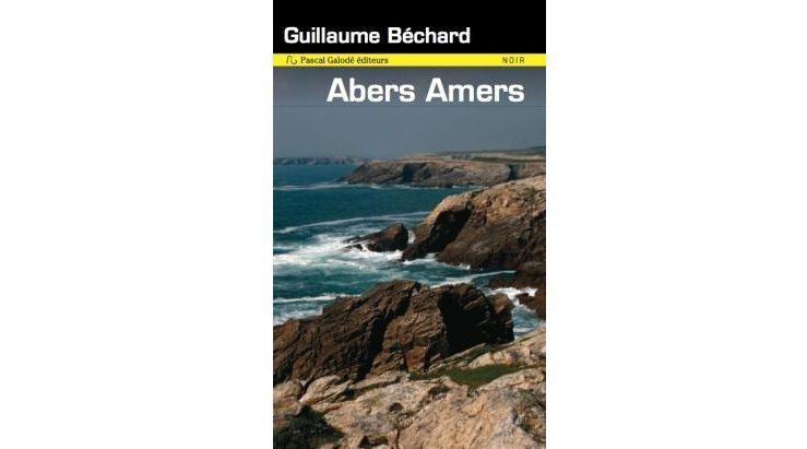 Guillaume BECHARD : Abers amers.