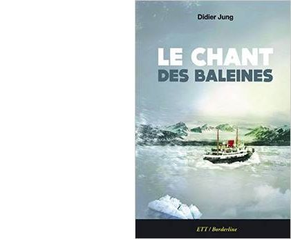 Didier JUNG : Le chant des baleines.