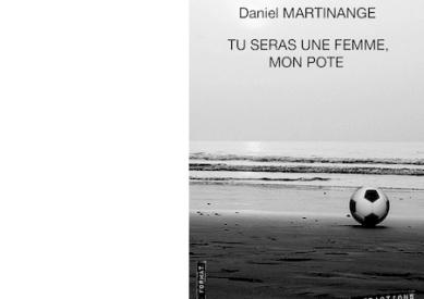 Daniel MARTINANGE : Tu seras une femme, mon pote