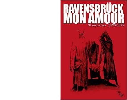 Stanislas PETROSKY : Ravensbrück mon amour.
