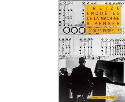 Jacques FUTRELLE : Treize enquêtes de la Machine à penser