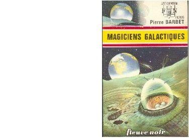 Pierre BARBET : Magiciens galactiques.