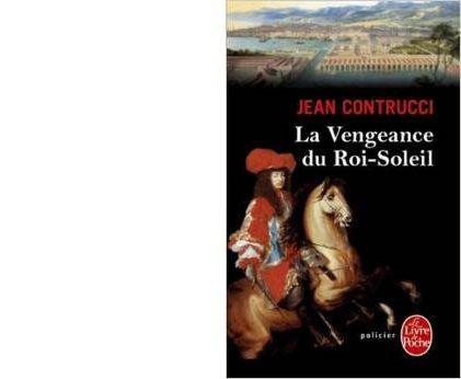 Jean CONTRUCCI : La vengeance du Roi-Soleil.