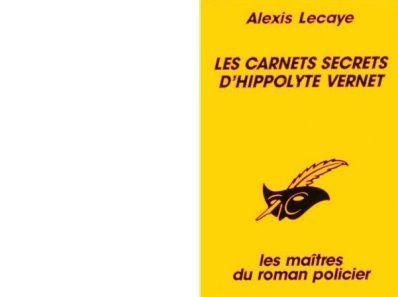 Alexis LECAYE : Les carnets secrets d'Hippolyte Vernet.