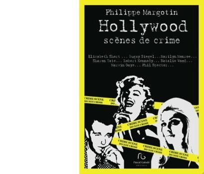 Philippe MARGOTIN : Hollywood, Scènes de crimes.